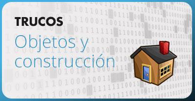 Trucos objetos y construcción